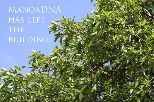 ManoaDNA has left the building.